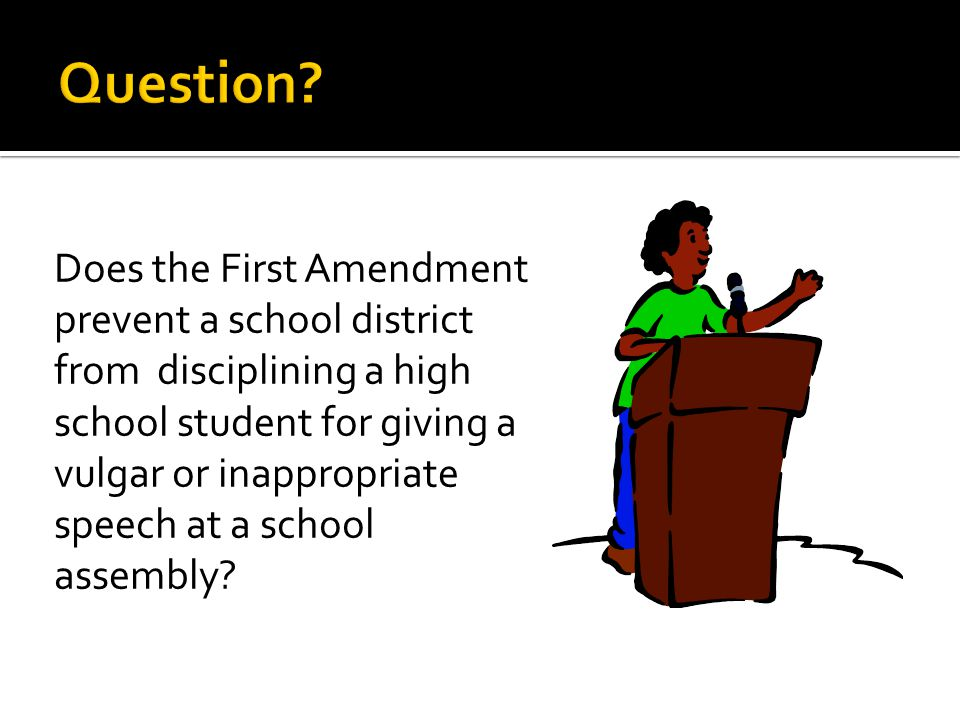 Does the First Amendment prevent a school district from disciplining a high school student for giving a vulgar or inappropriate speech at a school ass