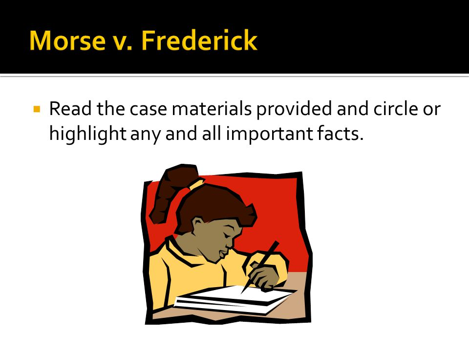  Read the case materials provided and circle or highlight any and all important facts.