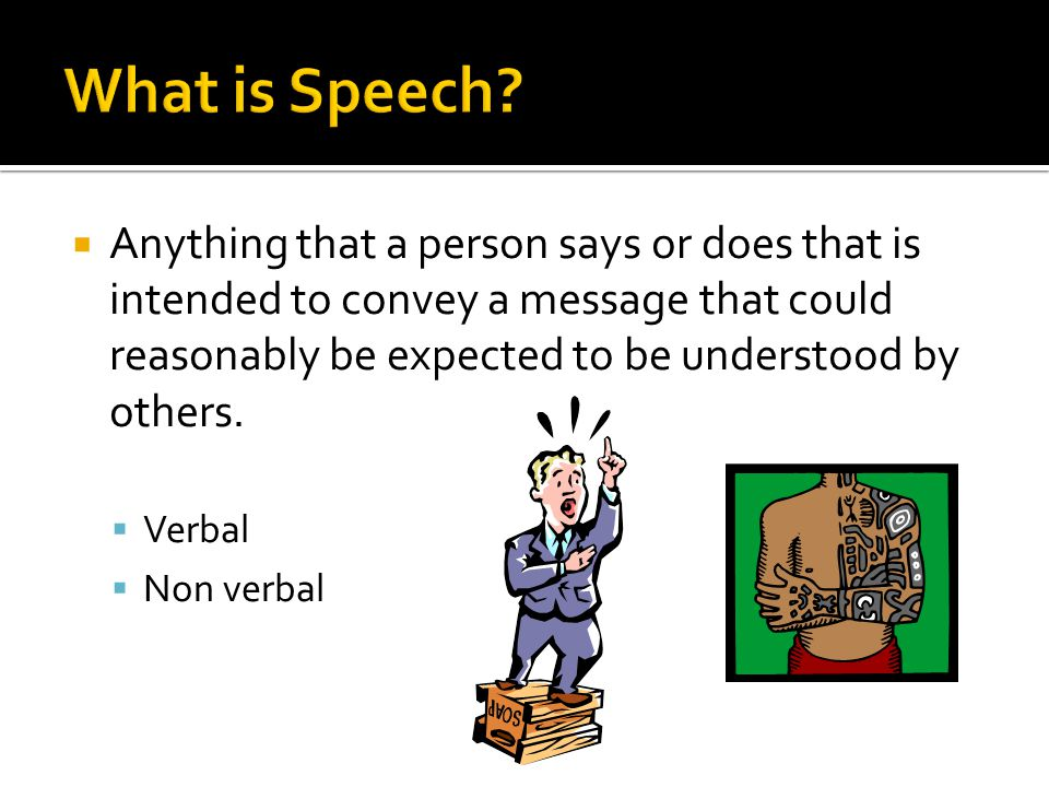 Anything that a person says or does that is intended to convey a message that could reasonably be expected to be understood by others.  Verbal  No