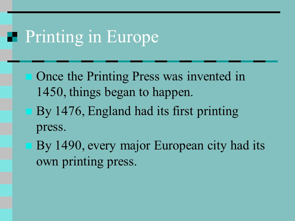 Printing in Europe Once the Printing Press was invented in 1450, things began to happen.