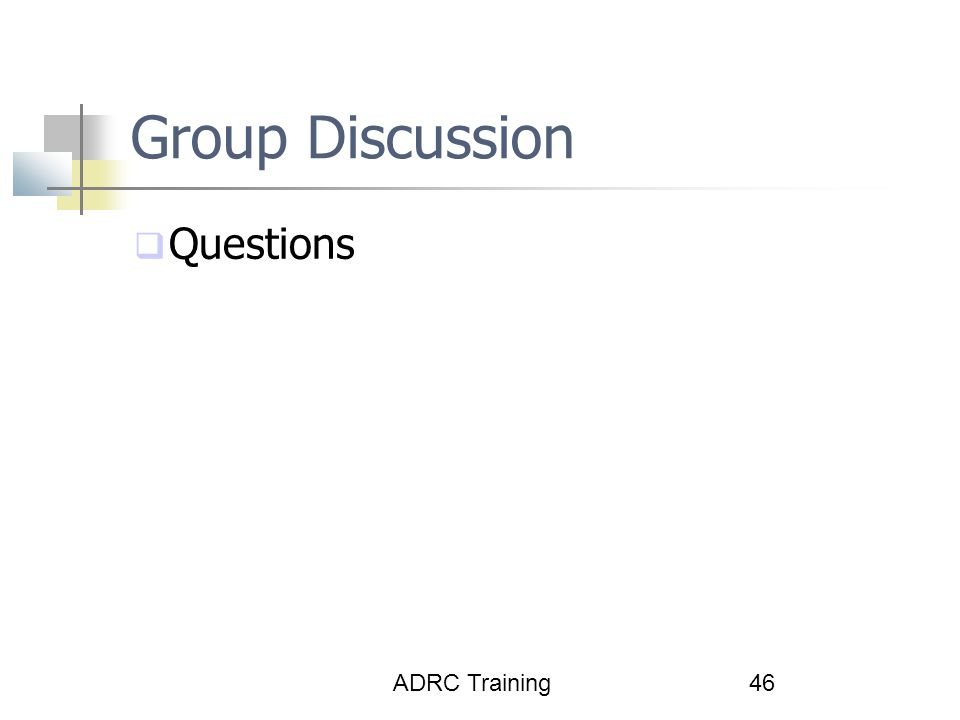 ADRC Training46 Group Discussion  Questions