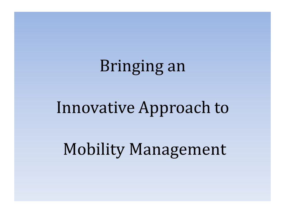 Bringing an Innovative Approach to Mobility Management
