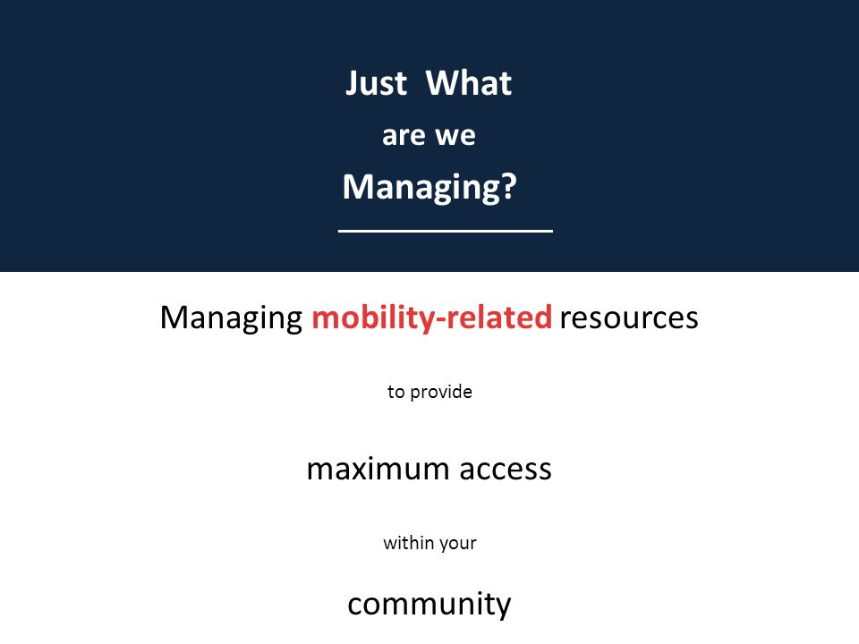 Managing mobility-related resources to provide maximum access within your community Just What are we Managing.