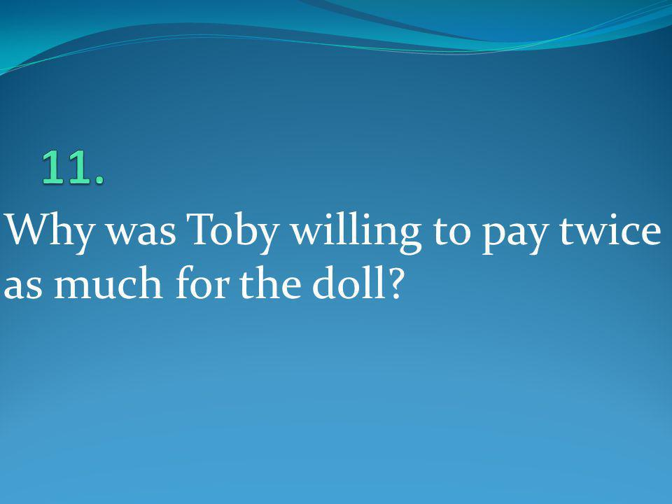 Why was Toby willing to pay twice as much for the doll?