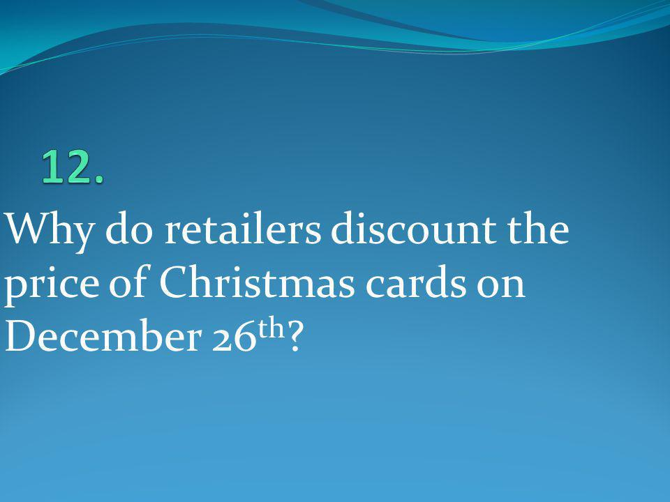 Why do retailers discount the price of Christmas cards on December 26 th ?