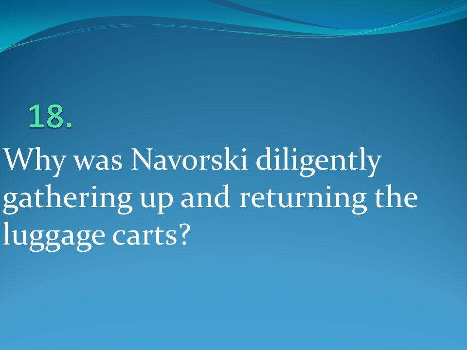 Why was Navorski diligently gathering up and returning the luggage carts?