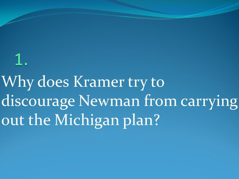 Why does Kramer try to discourage Newman from carrying out the Michigan plan?