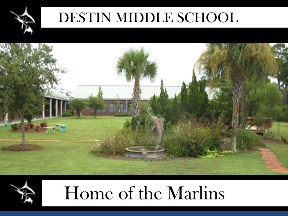 Home of the Marlins DESTIN MIDDLE SCHOOL