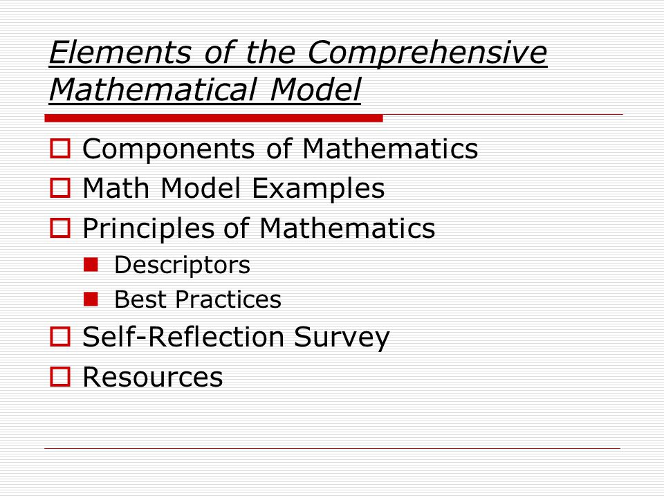 Elements of the Comprehensive Mathematical Model  Components of Mathematics  Math Model Examples  Principles of Mathematics Descriptors Best Practices  Self-Reflection Survey  Resources