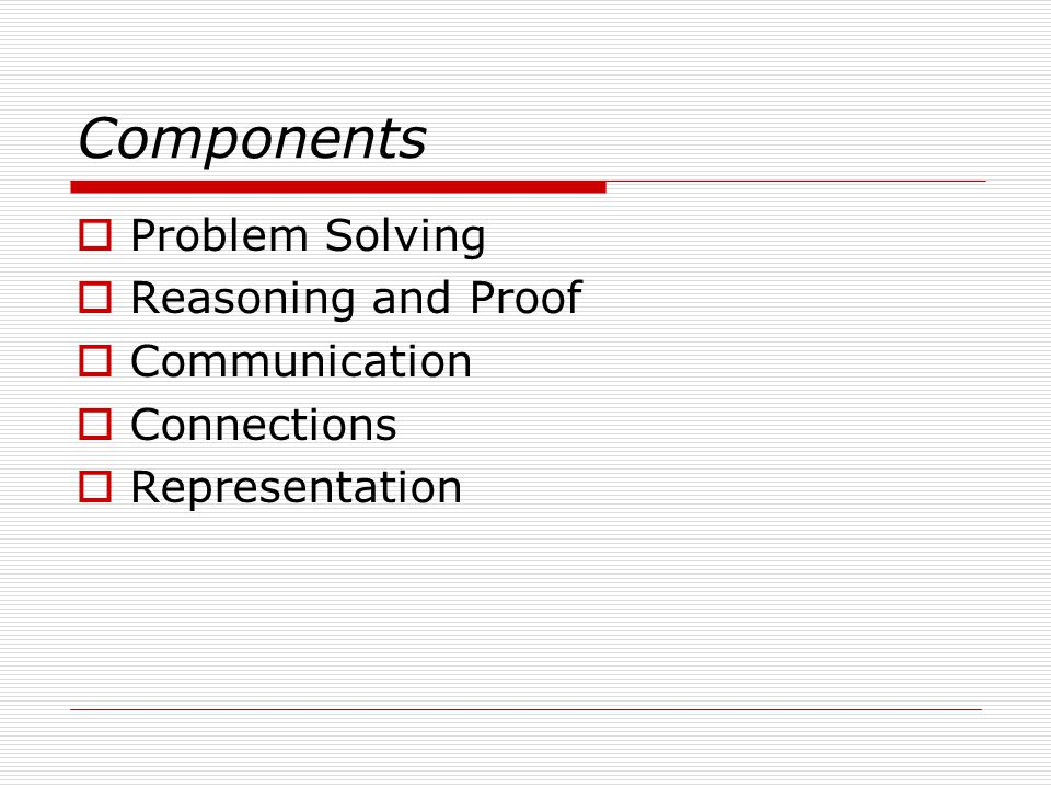 Components  Problem Solving  Reasoning and Proof  Communication  Connections  Representation