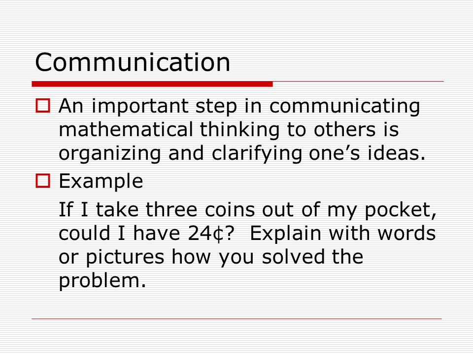 Communication  An important step in communicating mathematical thinking to others is organizing and clarifying one's ideas.