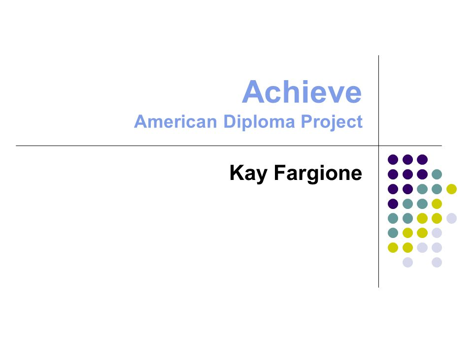Achieve American Diploma Project Kay Fargione