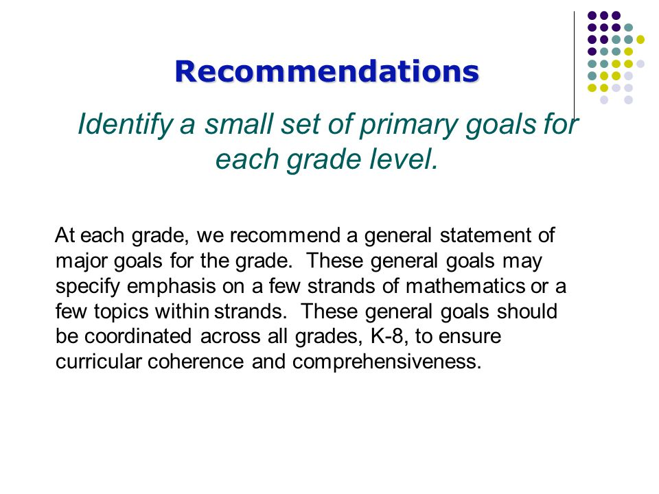 At each grade, we recommend a general statement of major goals for the grade.