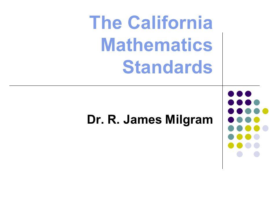 The California Mathematics Standards Dr. R. James Milgram