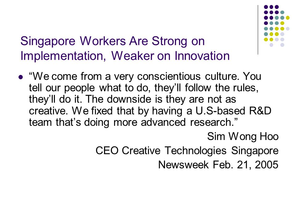 Singapore Workers Are Strong on Implementation, Weaker on Innovation We come from a very conscientious culture.