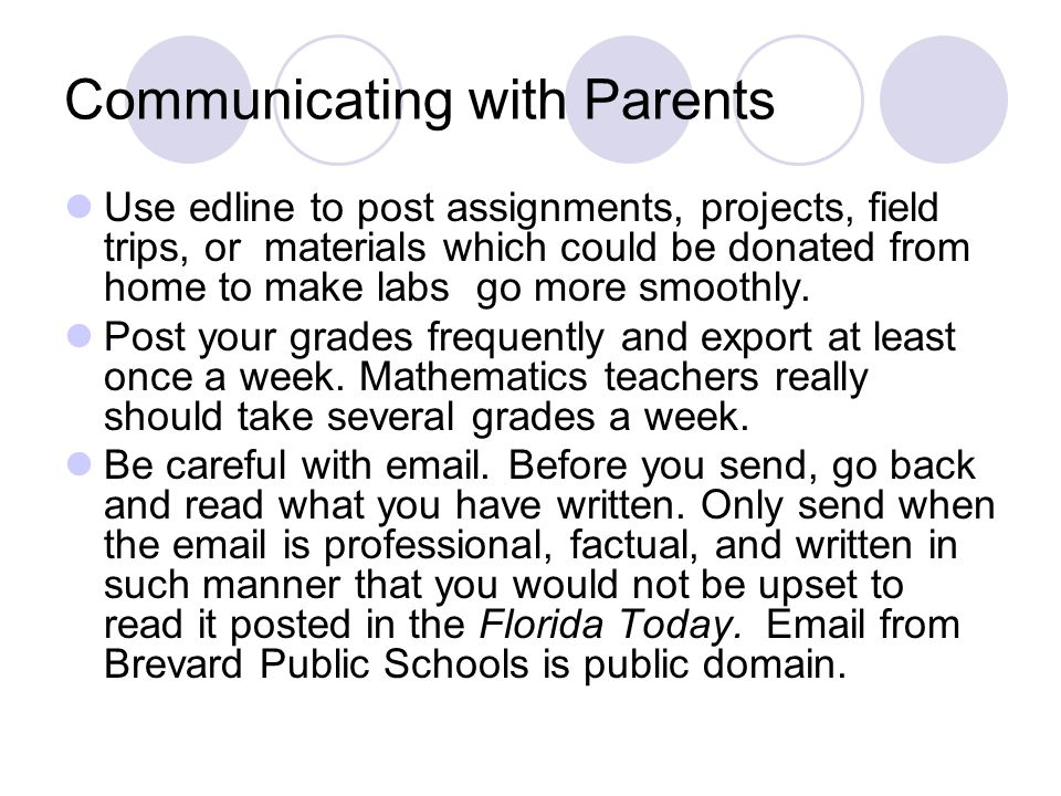 Communicating with Parents Use edline to post assignments, projects, field trips, or materials which could be donated from home to make labs go more smoothly.