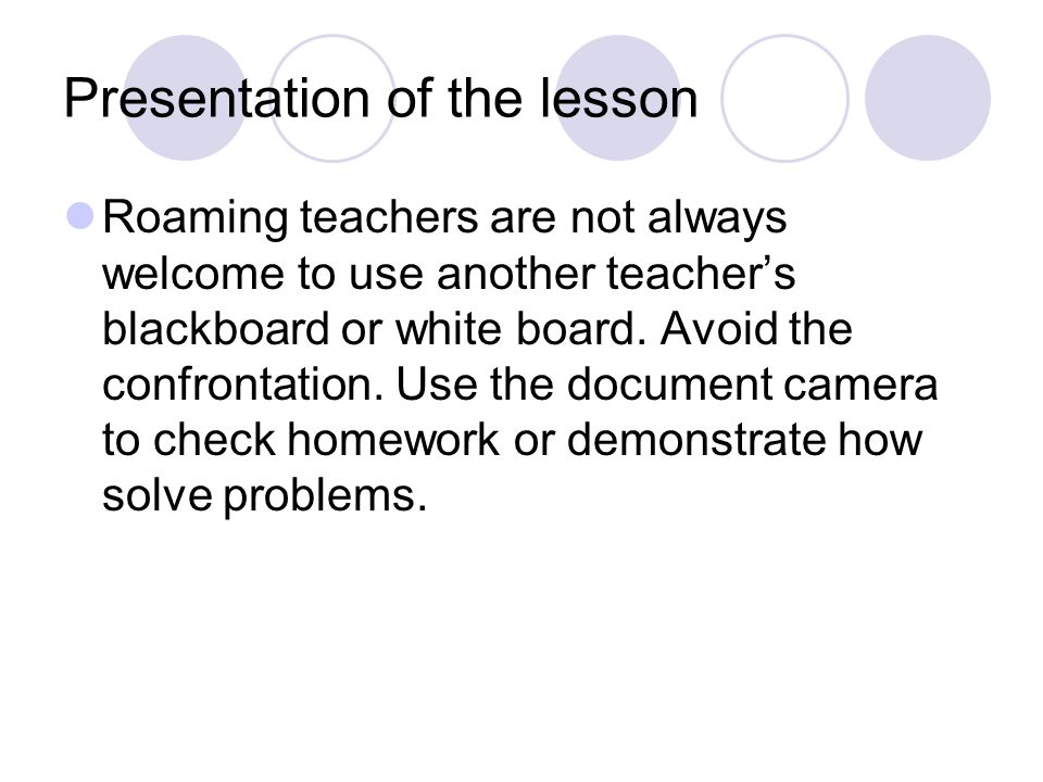 Presentation of the lesson Sometimes the best way to teach mathematics or science is with manipulative tools.