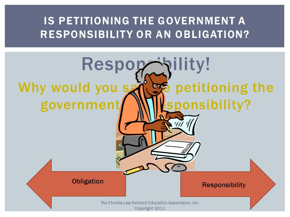 Responsibility. Why would you say the petitioning the government is a responsibility.