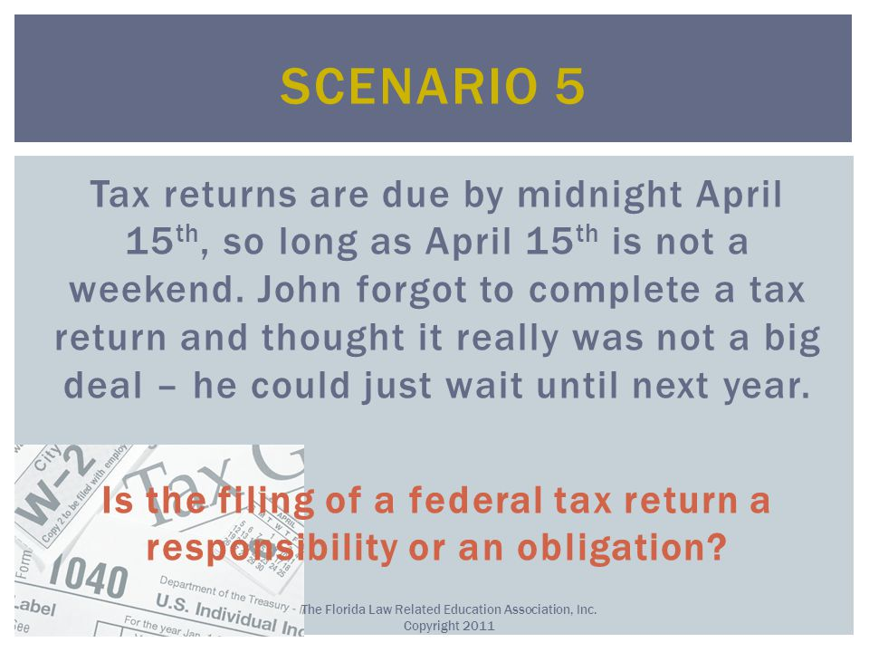 Tax returns are due by midnight April 15 th, so long as April 15 th is not a weekend.