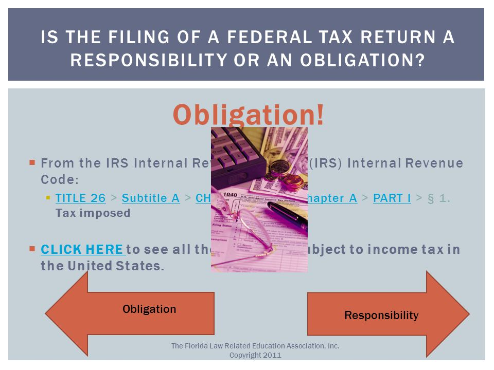 Obligation!  From the IRS Internal Revenue Service (IRS) Internal Revenue Code:  TITLE 26 > Subtitle A > CHAPTER 1 > Subchapter A > PART I > § 1. Ta