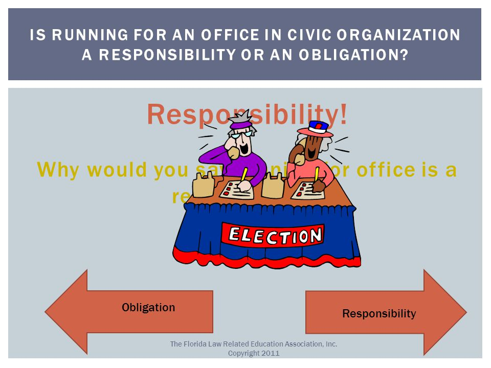 Responsibility. Why would you say running for office is a responsibility.