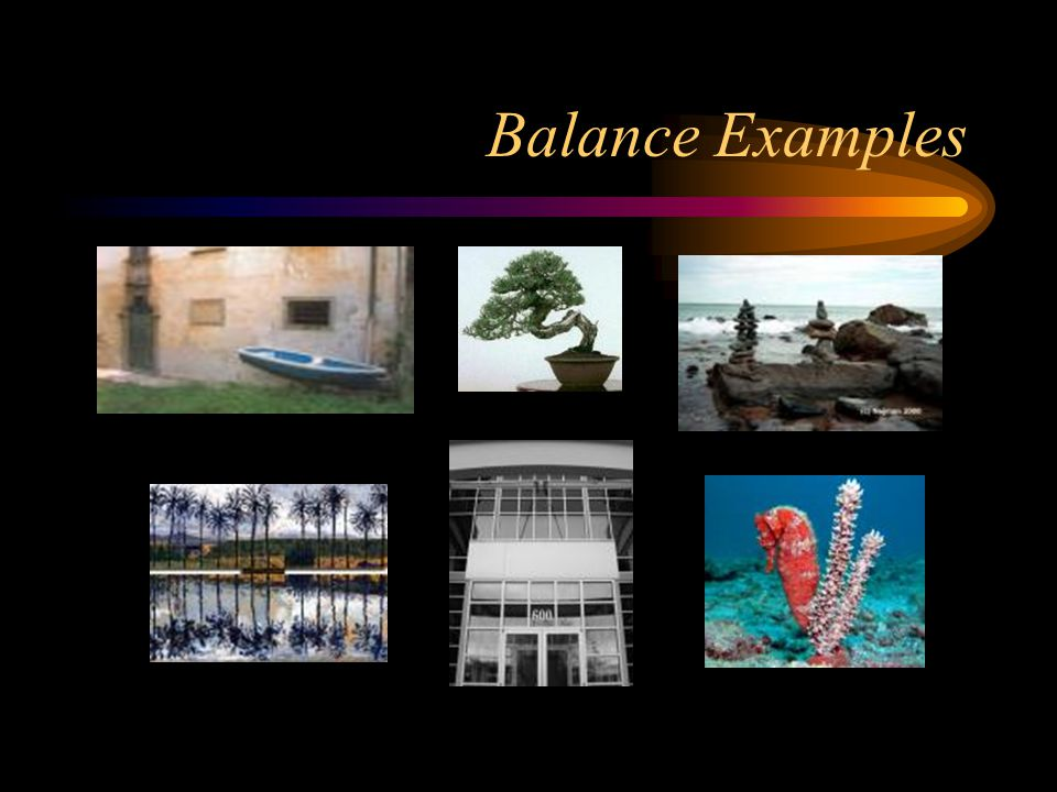 Balance Balance is a sense of stability in the body of work. Balance can be created by repeating same shapes and by creating a feeling of equal weight
