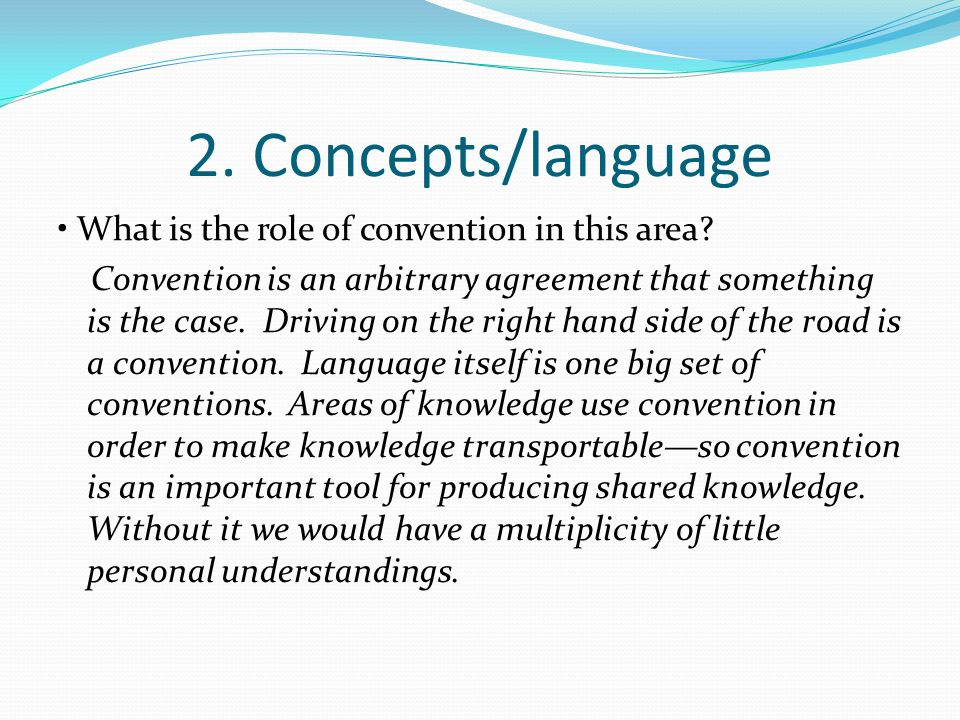 2. Concepts/language What is the role of convention in this area? Convention is an arbitrary agreement that something is the case. Driving on the righ