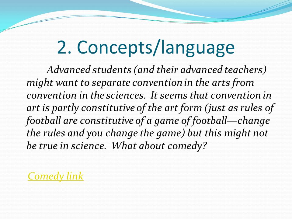 2. Concepts/language Advanced students (and their advanced teachers) might want to separate convention in the arts from convention in the sciences. It