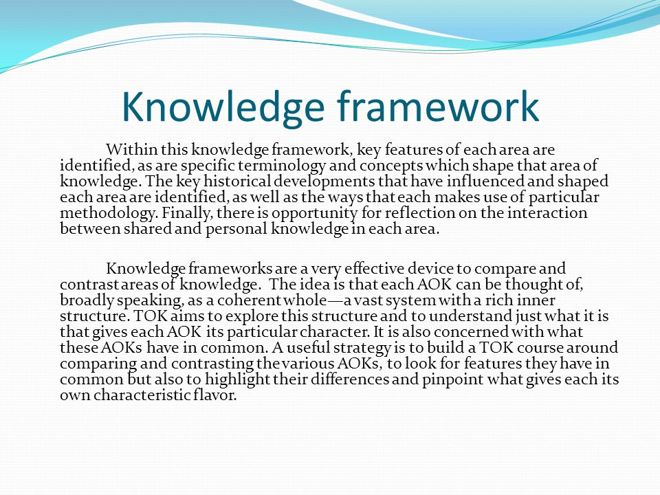Knowledge framework Within this knowledge framework, key features of each area are identified, as are specific terminology and concepts which shape th