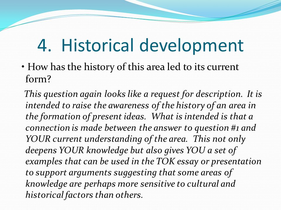 4. Historical development How has the history of this area led to its current form? This question again looks like a request for description. It is in