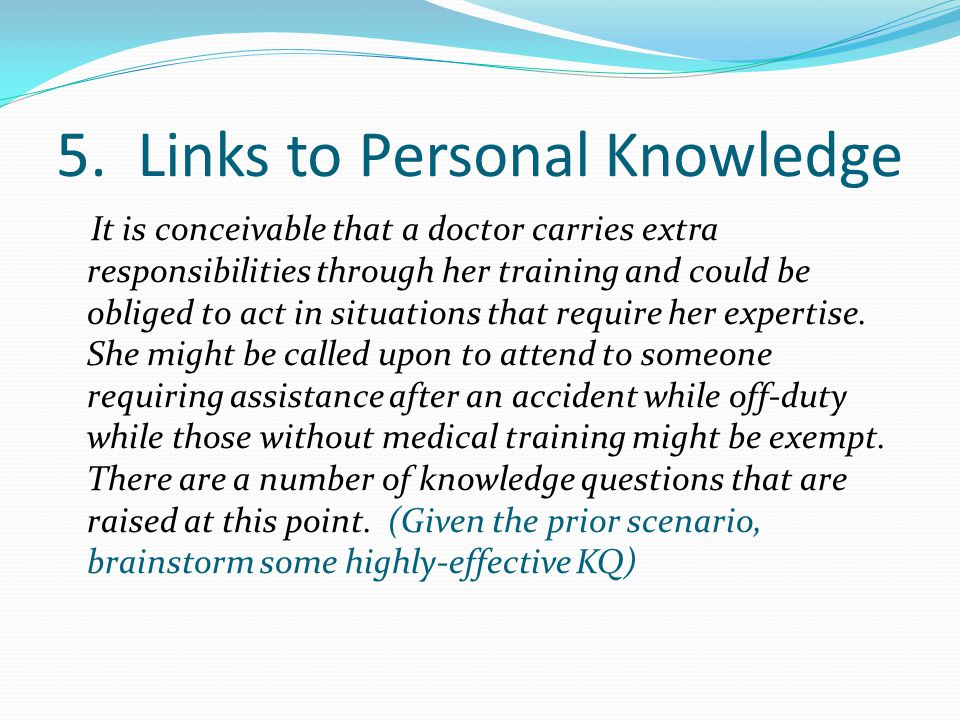 5. Links to Personal Knowledge It is conceivable that a doctor carries extra responsibilities through her training and could be obliged to act in situ