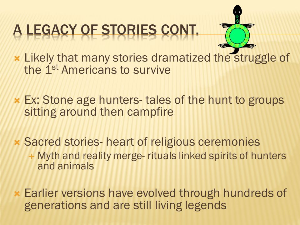  Likely that many stories dramatized the struggle of the 1 st Americans to survive  Ex: Stone age hunters- tales of the hunt to groups sitting aroun