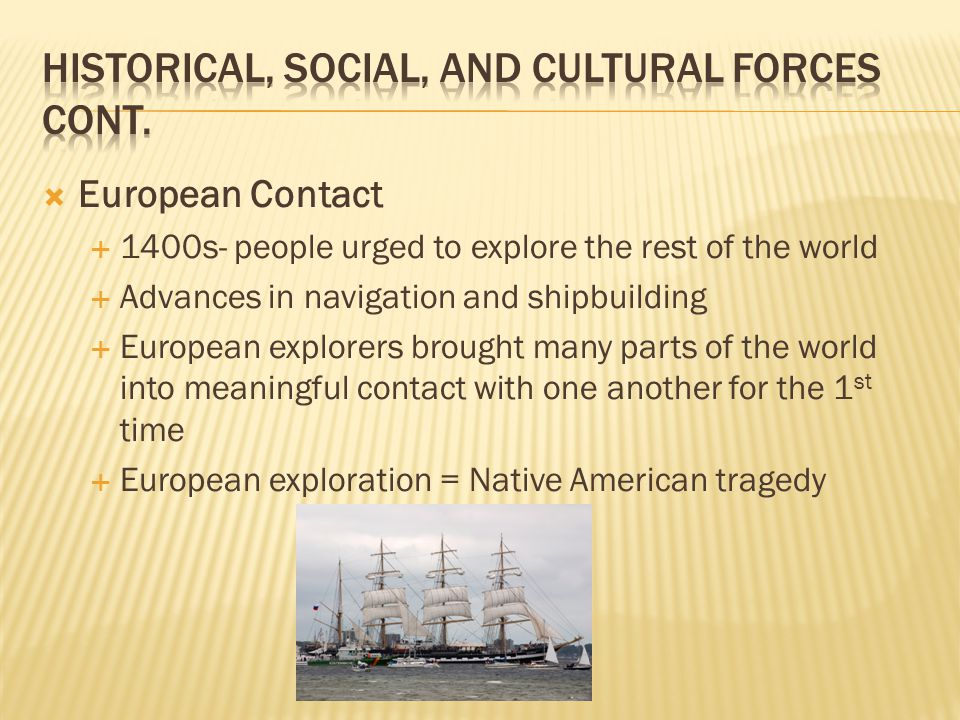 European Contact  1400s- people urged to explore the rest of the world  Advances in navigation and shipbuilding  European explorers brought many