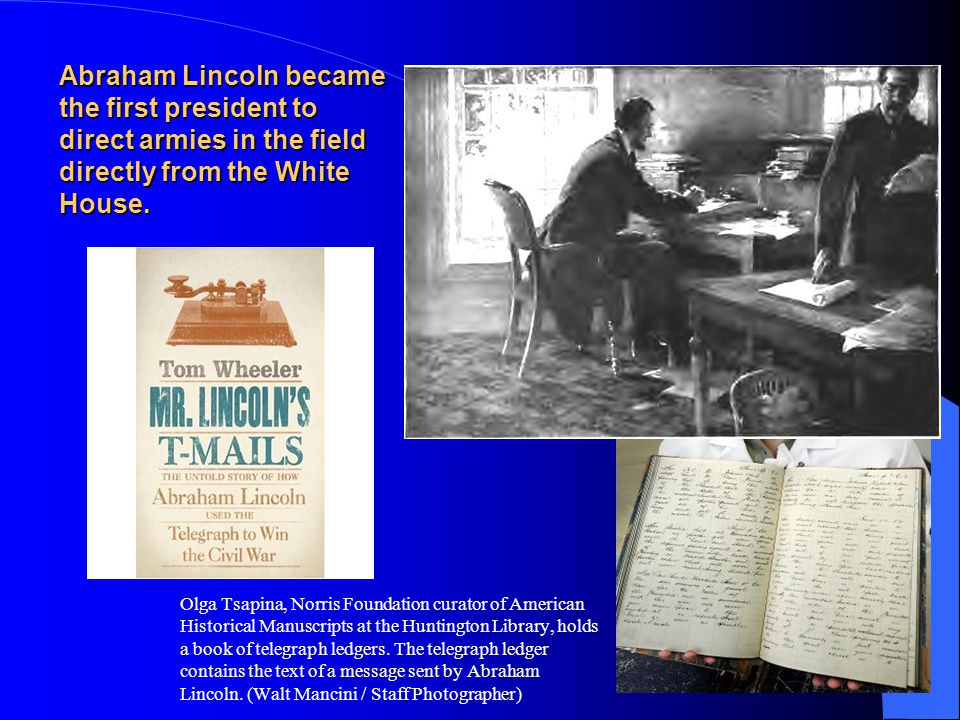 Abraham Lincoln became the first president to direct armies in the field directly from the White House.