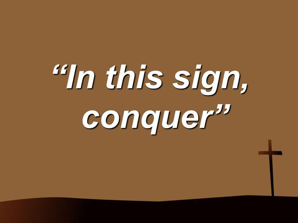 """In this sign, conquer"""