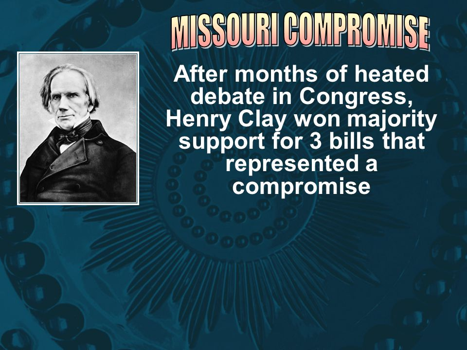 After months of heated debate in Congress, Henry Clay won majority support for 3 bills that represented a compromise