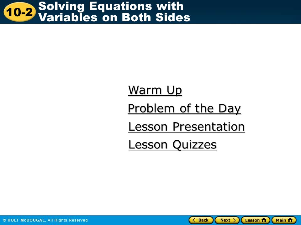 10-2 Solving Equations with Variables on Both Sides Warm Up Warm Up Lesson Presentation Lesson Presentation Problem of the Day Problem of the Day Less
