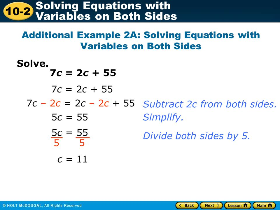 10-2 Solving Equations with Variables on Both Sides Solve. Additional Example 2A: Solving Equations with Variables on Both Sides 7c = 2c + 55 7c – 2c