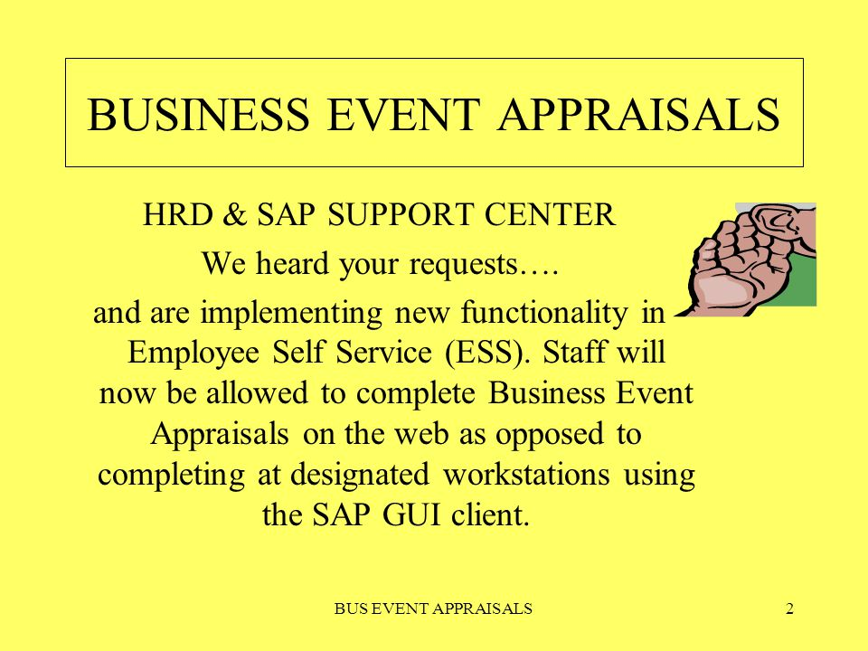 BUS EVENT APPRAISALS2 BUSINESS EVENT APPRAISALS HRD & SAP SUPPORT CENTER We heard your requests….