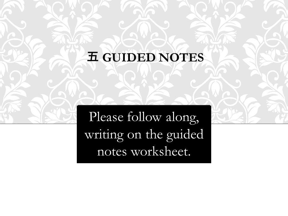 五 GUIDED NOTES Please follow along, writing on the guided notes worksheet.