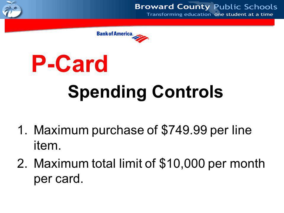 Spending Controls 1.Maximum purchase of $749.99 per line item.