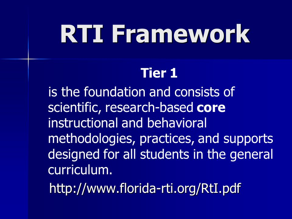 RTI Framework Tier 1 is the foundation and consists of scientific, research-based core instructional and behavioral methodologies, practices, and supp