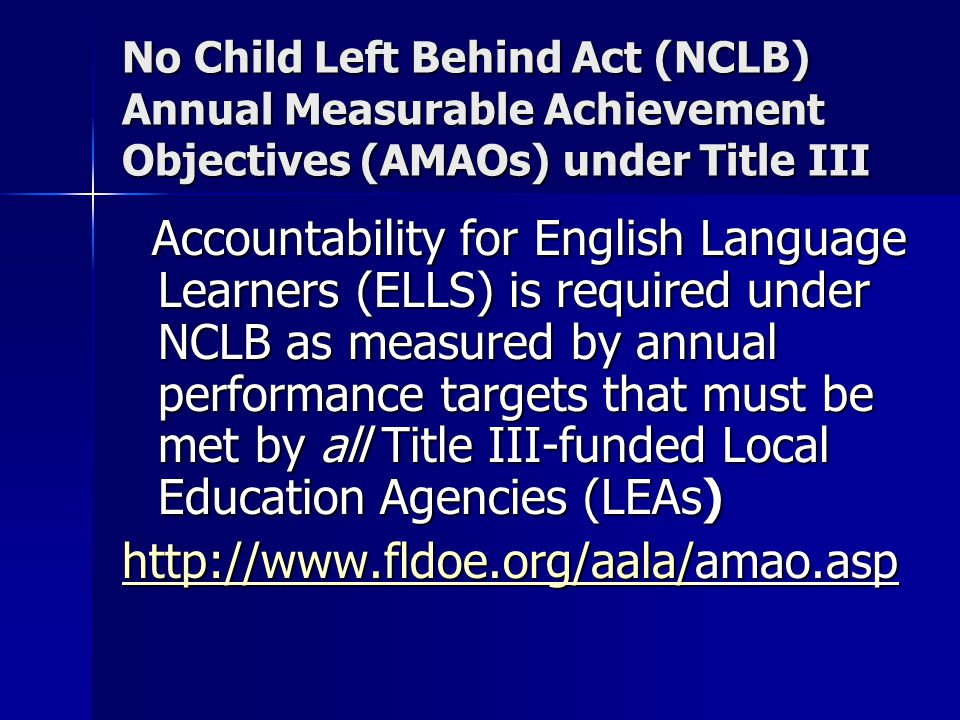 No Child Left Behind Act (NCLB) Annual Measurable Achievement Objectives (AMAOs) under Title III Accountability for English Language Learners (ELLS) i