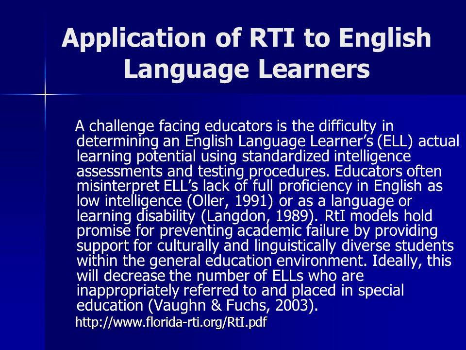Application of RTI to English Language Learners A challenge facing educators is the difficulty in determining an English Language Learner's (ELL) actu