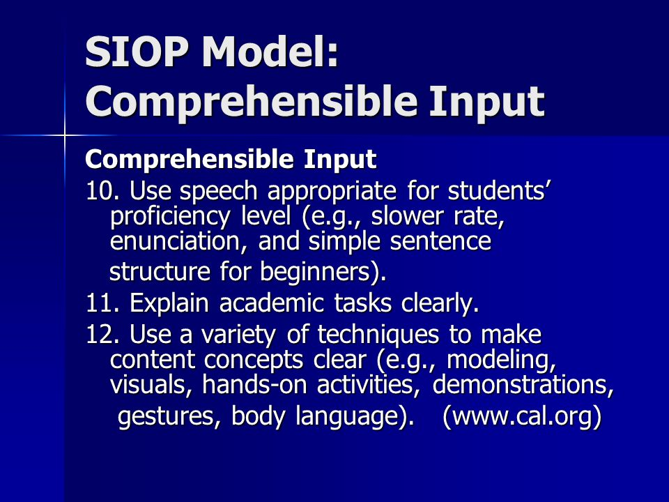 SIOP Model: Comprehensible Input Comprehensible Input 10. Use speech appropriate for students' proficiency level (e.g., slower rate, enunciation, and