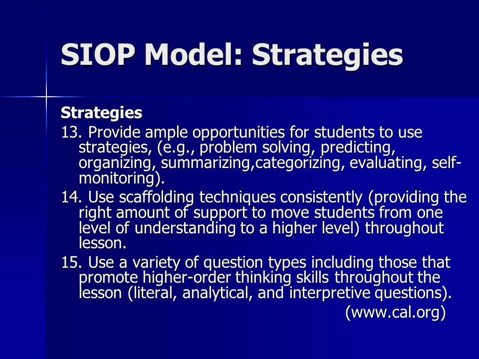 SIOP Model: Strategies Strategies 13. Provide ample opportunities for students to use strategies, (e.g., problem solving, predicting, organizing, summ