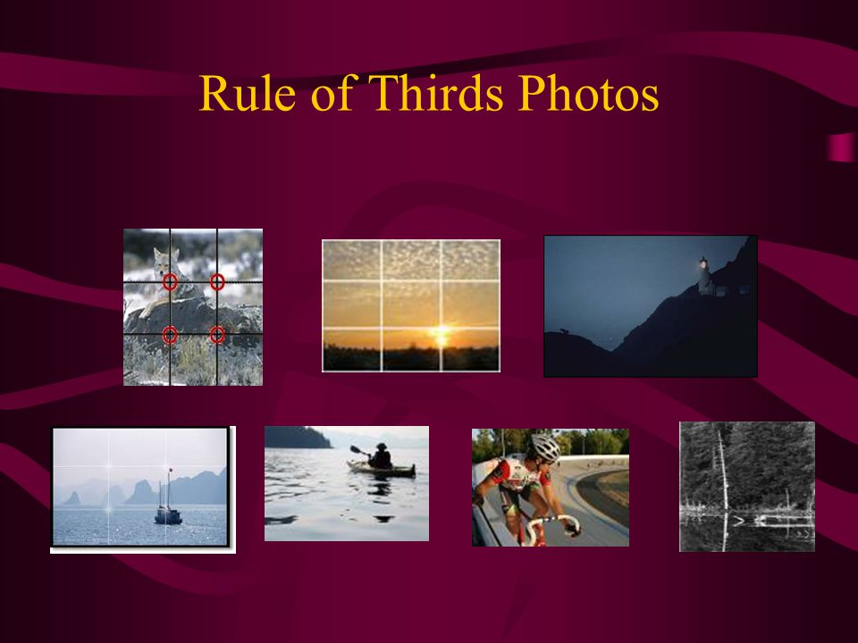 Rule of Thirds Dividing the picture into thirds horizontally and vertically to avoid placing the focal point in the center.
