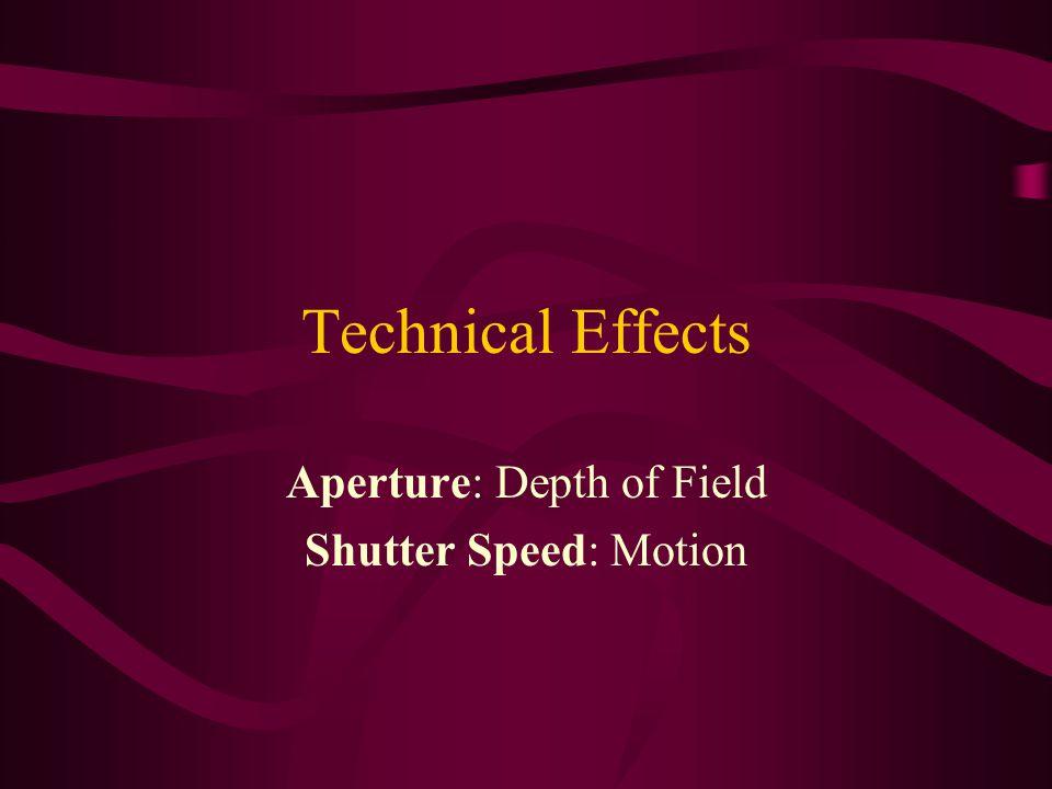 Technical Effects Aperture: Depth of Field Shutter Speed: Motion