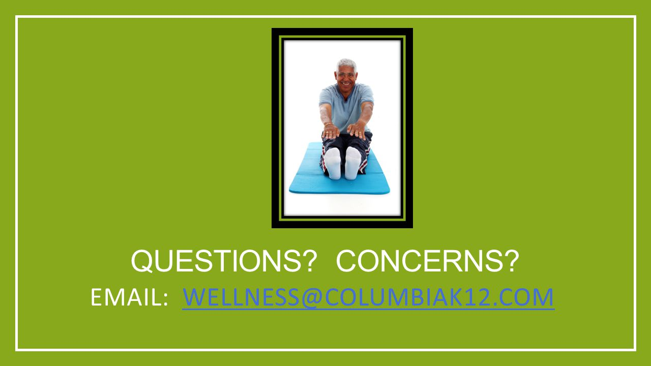 QUESTIONS? CONCERNS? EMAIL: WELLNESS@COLUMBIAK12.COM WELLNESS@COLUMBIAK12.COM