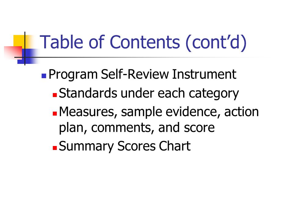 Table of Contents (cont'd) Program Self-Review Instrument Standards under each category Measures, sample evidence, action plan, comments, and score Summary Scores Chart